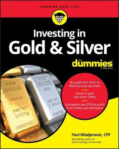 Investing in Gold & Silver For Dummies - Paul Mladjenovic