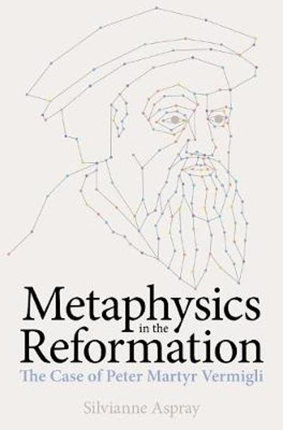 Metaphysics in the Reformation - Silvianne Aspray