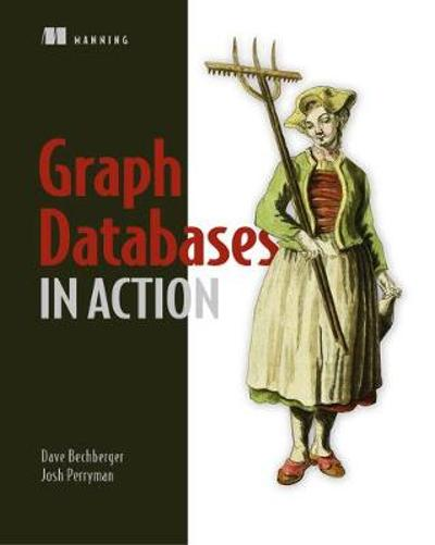Graph Databases in Action - Dan Bechberger