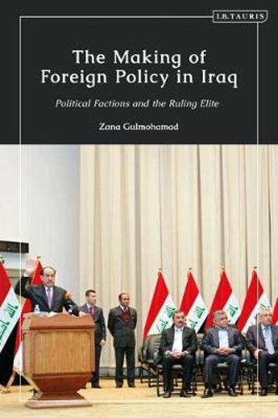 The Making of Foreign Policy in Iraq - Zana Gulmohamad