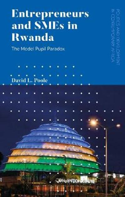 Entrepreneurs and SMEs in Rwanda - David L. Poole