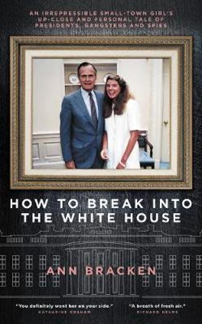 How to Break Into the White House - Ann Bracken