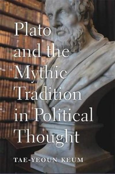 Plato and the Mythic Tradition in Political Thought - Tae-Yeoun Keum