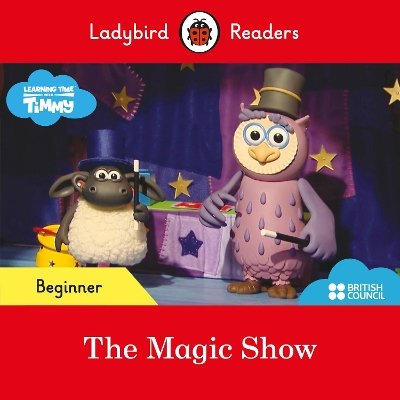 Ladybird Readers Beginner Level - Timmy Time: The Magic Show (ELT Graded Reader) -