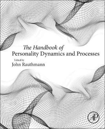 The Handbook of Personality Dynamics and Processes - John F. Rauthmann