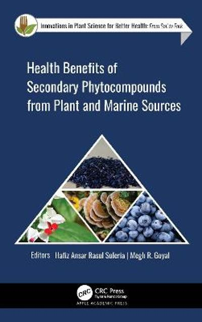 Health Benefits of Secondary Phytocompounds from Plant and Marine Sources - Hafiz Ansar Rasul Suleria