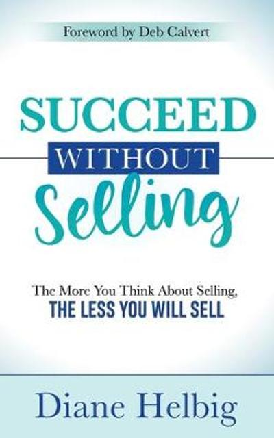 Succeed Without Selling - Diane Helbig