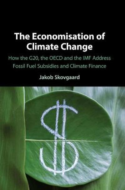 The Economisation of Climate Change - Jakob Skovgaard