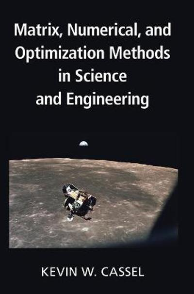 Matrix, Numerical, and Optimization Methods in Science and Engineering - Kevin W. Cassel