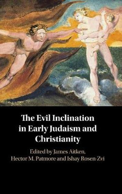 The Evil Inclination in Early Judaism and Christianity - Ishay Rosen-Zvi