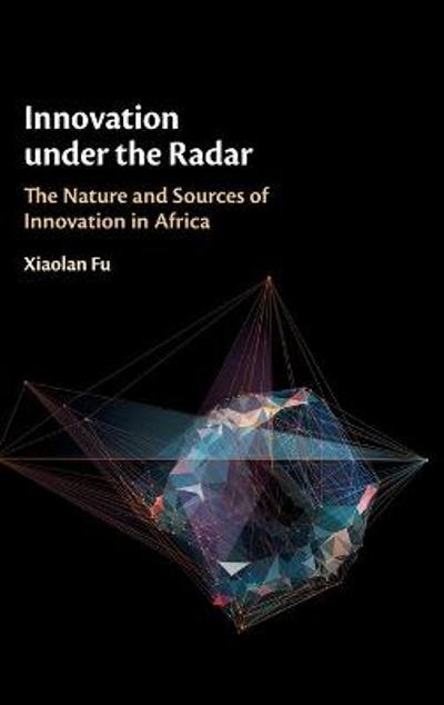Innovation under the Radar - Xiaolan Fu