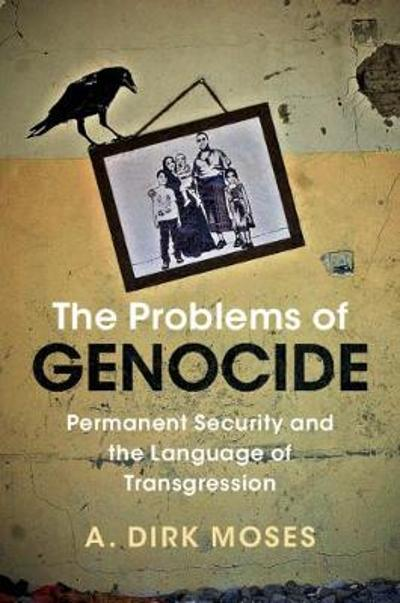 The Problems of Genocide - A. Dirk Moses