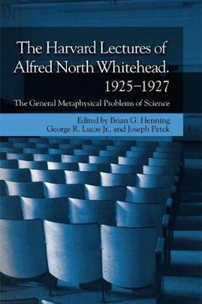 The Harvard Lectures of Alfred North Whitehead, 1925-1927 - Brian G. Henning