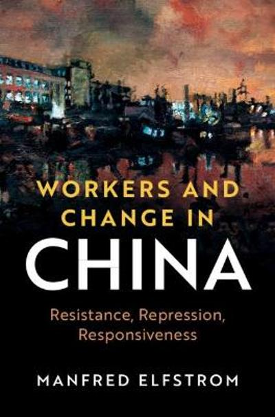 Workers and Change in China - Manfred Elfstrom
