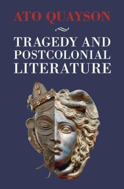 Tragedy and Postcolonial Literature - Ato Quayson