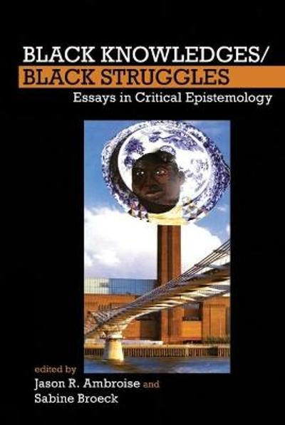 Black Knowledges/Black Struggles - Jason R. Ambroise