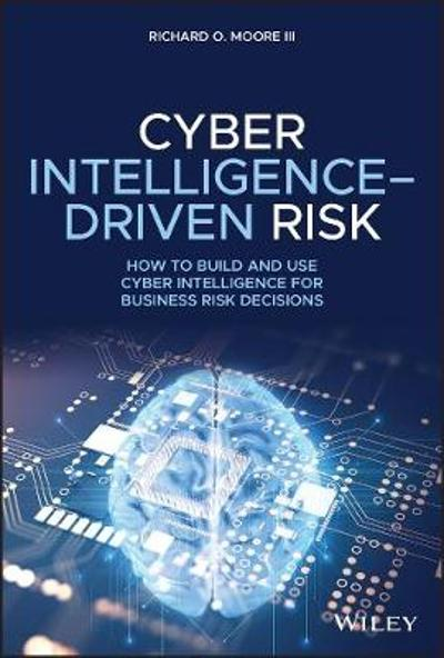 Cyber Intelligence-Driven Risk - Richard O. Moore