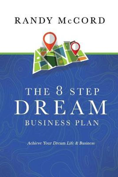 The 8 Step Dream Business Plan - Randy McCord