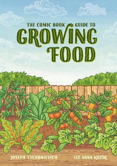 The Comic Book Guide to Growing Food - Joseph Tychonievich