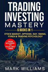 Trading investing mastery 6 books in 1 - Mark Williams