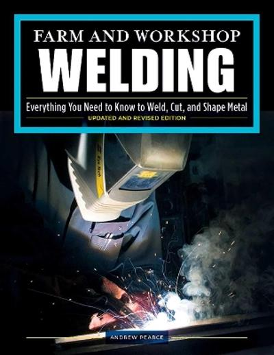 Farm and Workshop Welding, Third Revised Edition - Andrew Pearce
