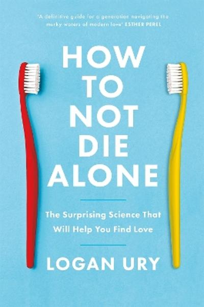 How to Not Die Alone - Logan Ury