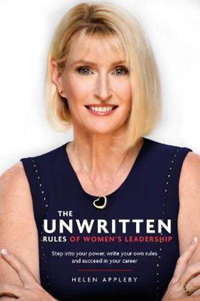 The Unwritten Rules of Women's Leadership - Helen Appleby