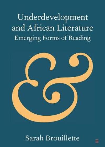 Underdevelopment and African Literature - Sarah Brouillette