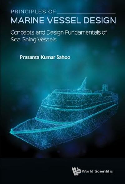Principles Of Marine Vessel Design: Concepts And Design Fundamentals Of Sea Going Vessels - Prasanta Kumar Sahoo