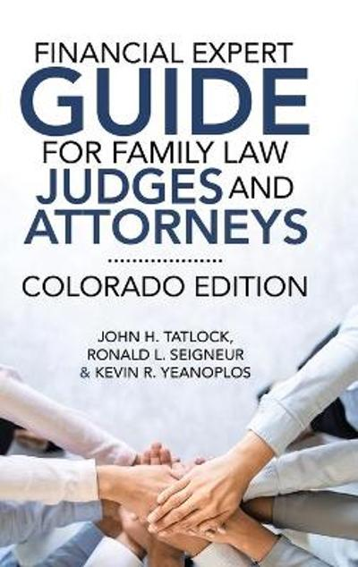 Financial Expert Guide for Family Law Judges and Attorneys - John H Tatlock