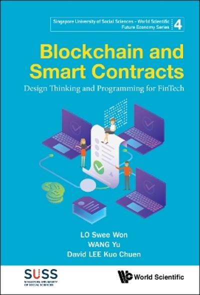 Blockchain And Smart Contracts: Design Thinking And Programming For Fintech - Swee Won Lo