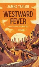 Westward Fever: A Railroad Adventure to the Old American West - James Taylor