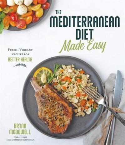 The Mediterranean Diet Made Easy - Brynn McDowell