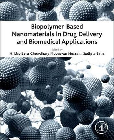 Biopolymer-Based Nanomaterials in Drug Delivery and Biomedical Applications - Hriday Bera
