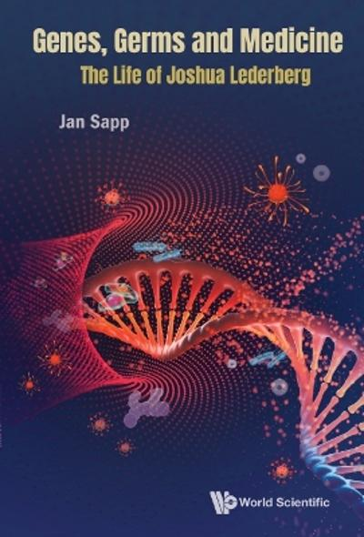 Genes, Germs And Medicine: The Life Of Joshua Lederberg - Jan Sapp