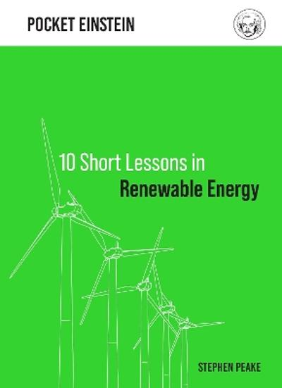 10 Short Lessons in Renewable Energy - Stephen Peake