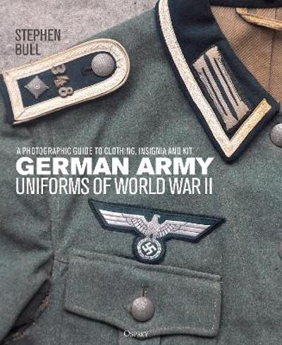 German Army Uniforms of World War II - Dr Stephen Bull