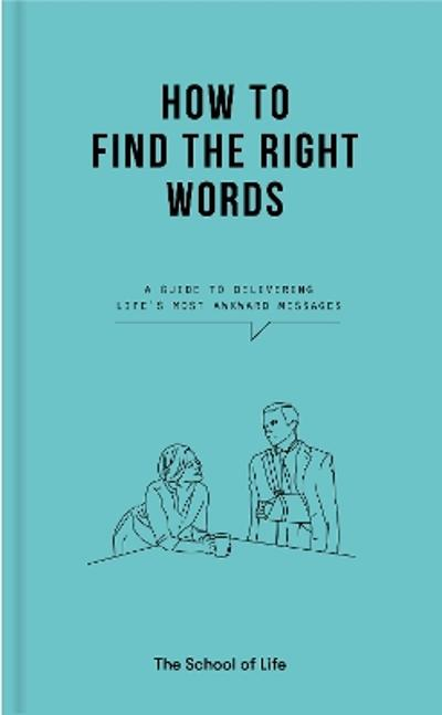 How to Find the Right Words - The School of Life