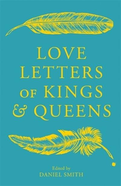 Love Letters of Kings and Queens - Daniel Smith