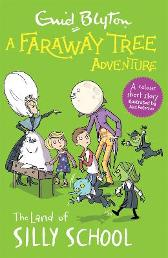 A Faraway Tree Adventure: The Land of Silly School - Enid Blyton