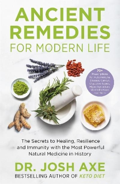 Ancient Remedies for Modern Life - Dr Josh Axe