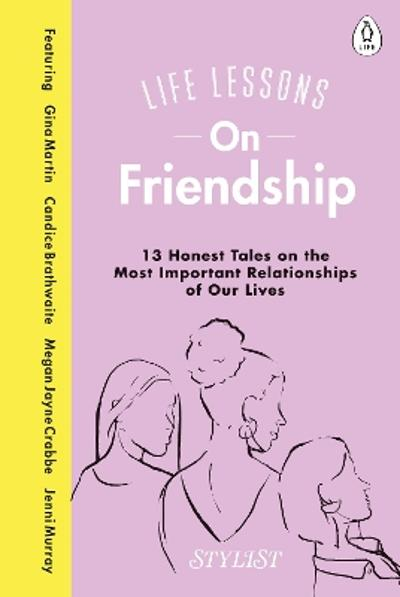 Life Lessons On Friendship - Stylist Magazine