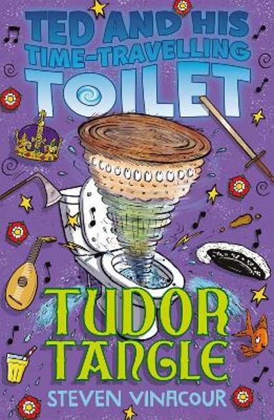 Ted and His Time Travelling Toilet: Tudor Tangle - Steven Vinacour