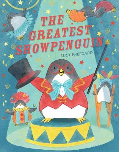 The Greatest Showpenguin - Lucy Freegard