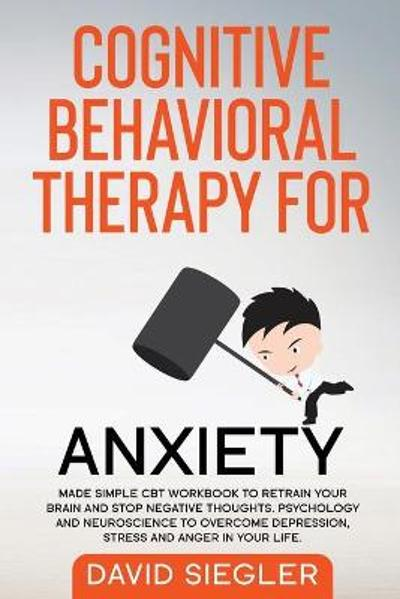 Cognitive Behavioral Therapy for Anxiety - David Siegler