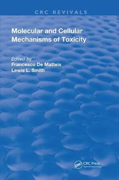 Molecular and Cellular Mechanisms of Toxicity - Lewis L. Smith