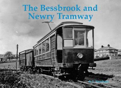 The Bessbrook and Newry Tramway - A.T. Newham