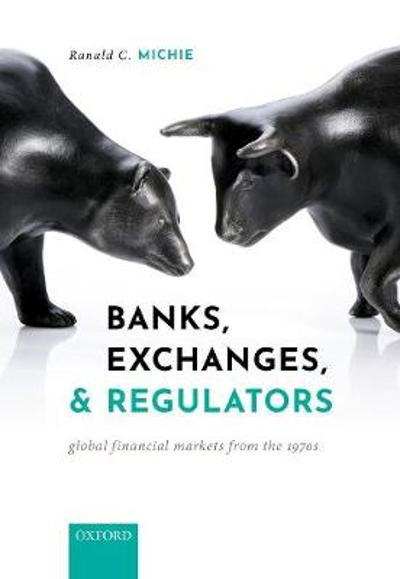 Banks, Exchanges, and Regulators - Ranald C. Michie