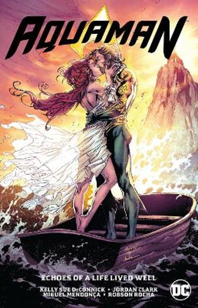 Aquaman Vol. 4: Echoes of a Life Lived Well - Kelly Sue Deconnick
