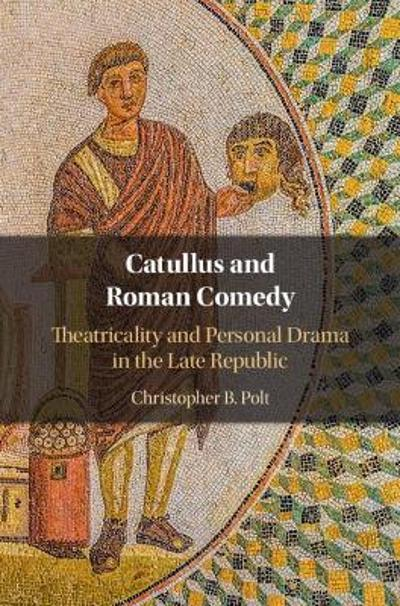 Catullus and Roman Comedy - Christopher B. Polt